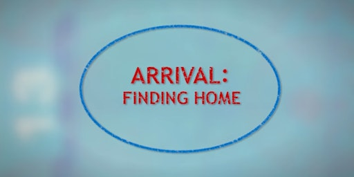 Film Series | Arrival: Finding Home