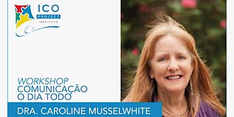 WORKSHOP COMUNICAÇÃO O DIA TODO COM DRA. CAROLINE MUSSELWHITE ingressos