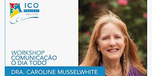 WORKSHOP COMUNICAÇÃO O DIA TODO COM DRA. CAROLINE MUSSELWHITE
