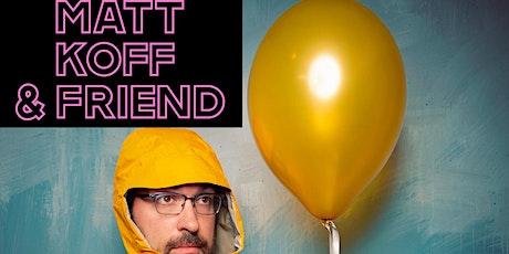 Matt Koff & Friend tickets