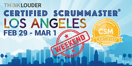 Los Angeles ScrumMaster® Weekend Class - Feb 29 - Mar 1