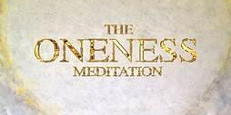 ONENESS MEDITATION: Beyond Mindfulness…Step into the Realm of Soulfulness. tickets