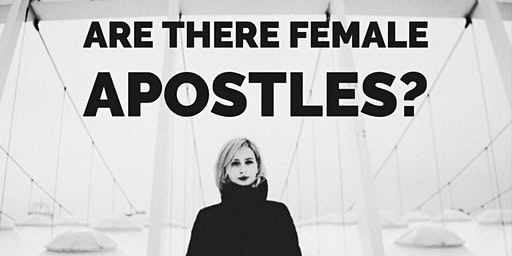 Female Apostles & Women in Apostolic Ministry
