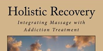 USING MASSAGE & BODYWORK DURING ADDICTION REHABILITATION & RECOVERY