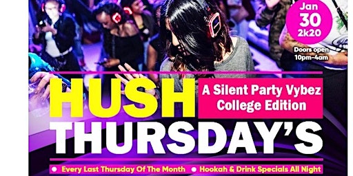"""HUSH THURSDAY'S Presents: """"A Silent Party Vybez/College Edition"""""""