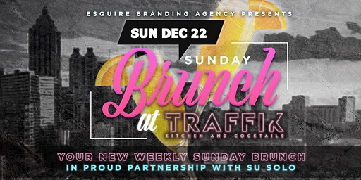 "Esquire Branding Agency + Su Solo Present: ""Sunday Brunch at Traffik!"""