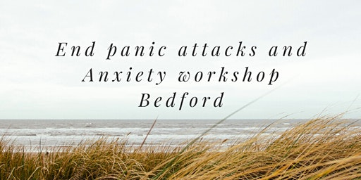 End Panic Attacks and Anxiety Workshop - Bedford