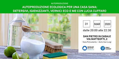 31/03/202 Seminario Autoproduzione Ecologia per una Casa Sana: Detersivi, Igienizzanti, vernici Eco e EM a cura di Lucia Cuffaro – gratuito – San Pietro in Casale (BO)