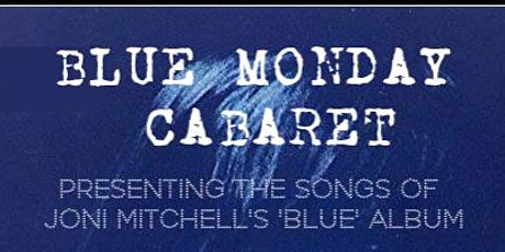 SOLD OUT: Blue Monday Cabaret - Joni Mitchell  tickets