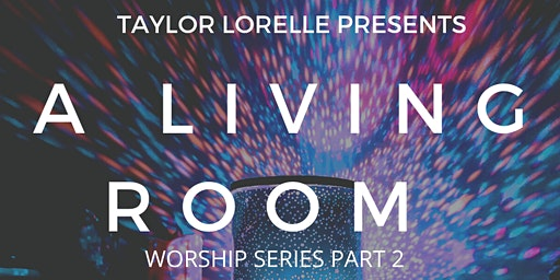 A Living Room Worship Series Part 2