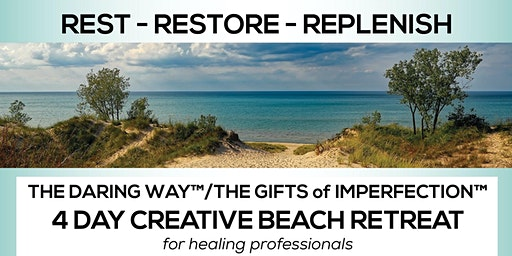 THE DARING WAY™/THE GIFTS of IMPERFECTION™  4 DAY creative BEACH RETREAT for Healing Professionals