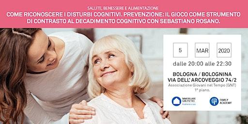 05/03/2020 Come riconoscere i disturbi cognitivi. Prevenzione: il gioco come strumento di contrasto al decadimento cognitivo. Relatore: Sebastiano Rosano - Bologna