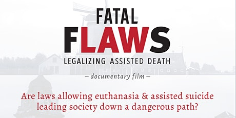 """Screening  """"Fatal Flaws"""" Legalizing Assisted Death tickets"""