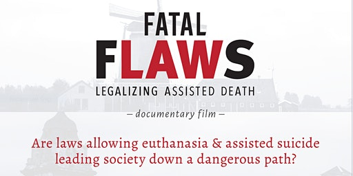 """Screening  """"Fatal Flaws"""" Legalizing Assisted Death"""