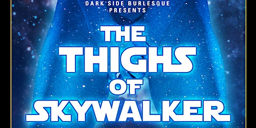 The Thighs of Skywalker: A Star Wars Burlesque
