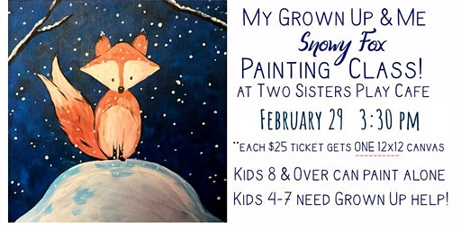 "SOLD OUT My Grown-up & Me Painting Class ""Snowy Fox"" Feb 29"