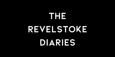 The Revelstoke Diaries: World Premiere 24.01.20 tickets