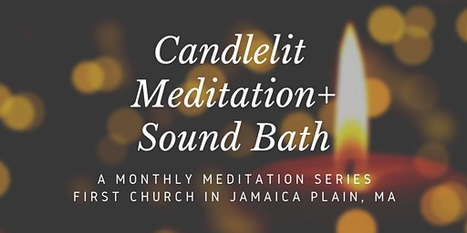 Candlelit Meditation & Sound Bath with Tara Atwood: First Church JP, Jamaica Plain, MA