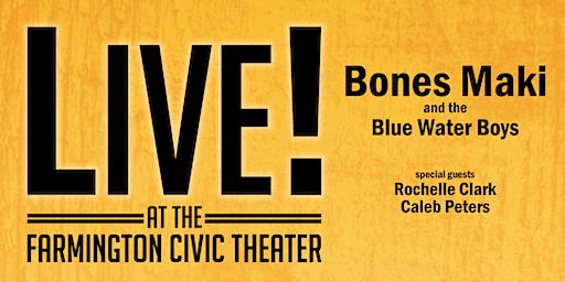 LIVE! w/Bones Maki and the Blue Water Boys wsg Rochelle Clark/Caleb Peters