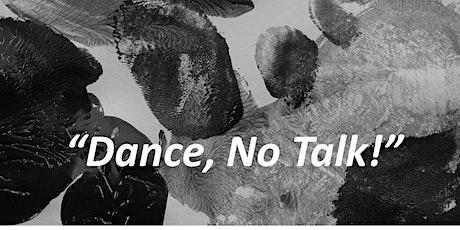 Dance, No Talk! tickets
