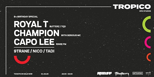Tropico 8th Bday w/ Royal T, Champion, Capo Lee + support