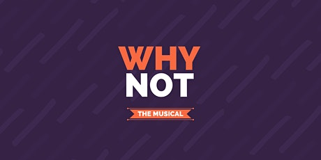 Musical - Why NOT? tickets