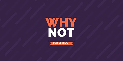 Musical - Why NOT?