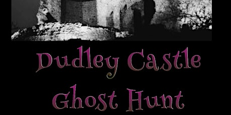 DUDLEY CASTLE GHOST HUNT - DUDLEY SATURDAY 18TH APRIL 2020 tickets