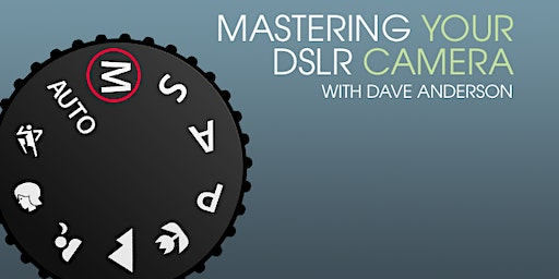 Mastering Your DSLR Hand-On Workshop - February 8th