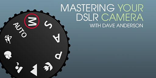 Mastering Your DSLR Hand-On Workshop - March 14th