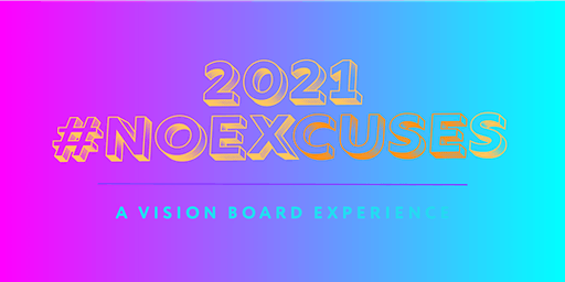2021 #NOEXCUSES Vision Board Experience