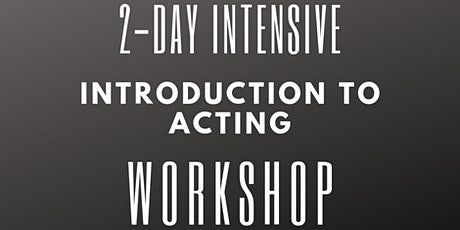 2-Day Intensive Introduction to Acting Workshop: 22nd & 23rd February 2020 tickets