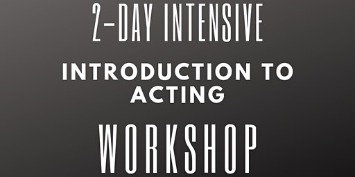 2-Day Intensive Introduction to Acting Workshop: 22nd & 23rd February 2020