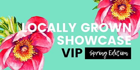 Locally Grown Showcase - Spring Edition VIP tickets