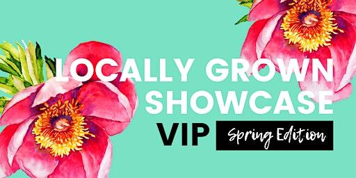 Locally Grown Showcase - Spring Edition VIP