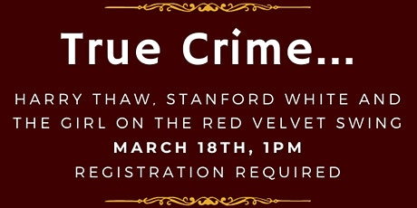 True Crime: Harry Thaw, Stanford White & The Girl on the Velvet Swing tickets