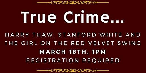 True Crime: Harry Thaw, Stanford White & The Girl on the Velvet Swing