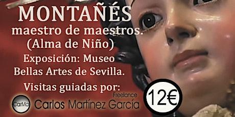 JUAN MARTÍNEZ MONTAÑÉS.  maestro de maestros. Desde el 29 de Enero entradas