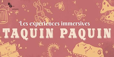 Les expériences immersions Taquin Paquin billets