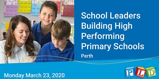 School leaders building high performing primary schools - March 2020 (Perth)