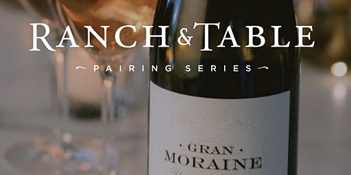 Ranch & Table - A Pairing Series with Zena Crown and Gran Moraine  Wineries