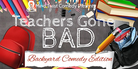 Teachers Gone Bad~ Backyard Edition tickets