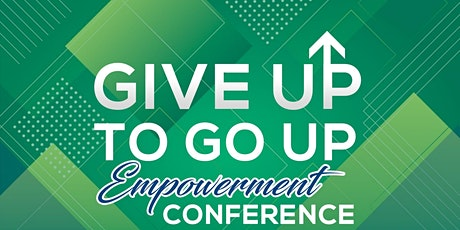 Give Up to Go Up Empowerment Conference tickets