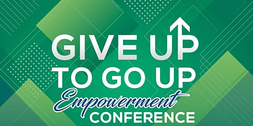 Give Up to Go Up Empowerment Conference