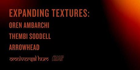 Expanding Textures: Oren Ambarchi, Thembi Soddell, Arrowhead tickets