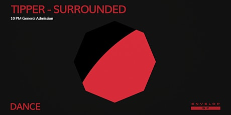 Tipper - Surrounded : DANCE (10pm General Admission) tickets