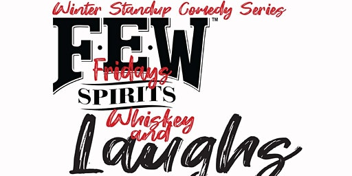 Whiskey and Laughs--FEW FRIDAY FEB (Comedy at the Whiskey Distillery)