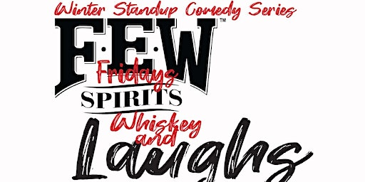 Whiskey and Laughs--FEW FRIDAY MARCH (Comedy in the Whiskey Distillery)