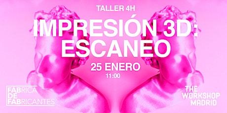 TALLER DE IMPRESIÓN 3D: ESCANEO 3D entradas