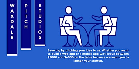 Pitch your startup idea to us we'll make it happen (Monday-Friday 5:45 pm). tickets